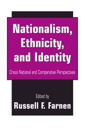 Nationalism, Ethnicity, and Identity: Cross National and Comparative Perspectives