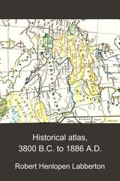Historical Atlas, 3800 B.C. to 1886 A.D.