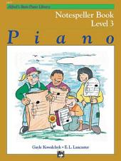 Alfred's Basic Piano Library - Notespeller Book 3: Learn How to Play Piano with This Esteemed Method