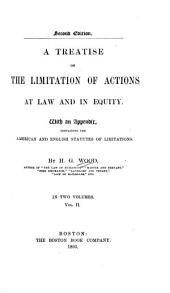A Treatise on the Limitation of Actions at Law and in Equity: With an Appendix, Containing the American and English Statutes of Limitations, Volume 2