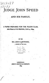 Judge John Speed and His Family: A Paper Prepared for the Filson Club, and Read at Its Meeting, June 4, 1894