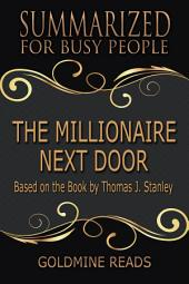THE MILLIONAIRE NEXT DOOR - Summarized for Busy People: Based on the Book by Thomas J. Stanley, Ph.D.