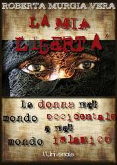 La mia libertà: La donna nel mondo occidentale e nel mondo islamico