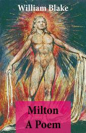 Milton A Poem (Illuminated Manuscript with the Original Illustrations of William Blake)