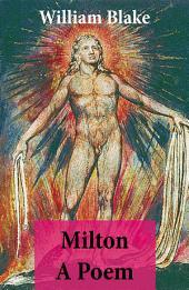 Milton A Poem (Illuminated Manuscript with the Original Illustrations of William Blake)