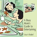 A Busy Mom's Guide to Entertaining