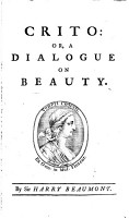 Crito  or a Dialogue on beauty  by Sir Harry Beaumont  i e  the Rev  Joseph Spence PDF