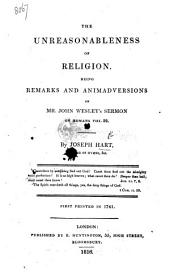 The Unreasonableness of Religion. Being remarks and Animadversions on Mr. J. Wesley's sermon on Romans viii. 32