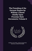 The Founding of the German Empire by William I  Based Chiefly Upon Prussian State Documents  Volume 6 PDF