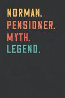 Norman. Pensioner. Myth. Legend.