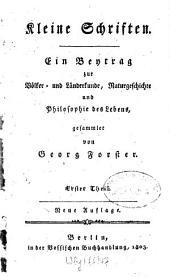 Kleine Schriften: Ein Beytrag zur Völker- und Länderkunde, Naturgeschichte und Philosophie des Lebens, Band 1