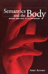 Semantics and the Body: Meaning from Frege to the Postmodern