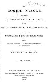 Cook's Oracle: Containing Receipts for Plain Cookery, on the Most Economical Plan for Private Families : Containing Also a Complete System of Cookery for Catholic Families