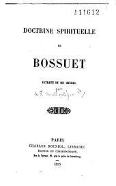Doctrine spirituelle de Bossuet extraite de ses oeuvres