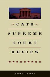 Cato Supreme Court Review 2003-2004: Volumes 2003-2004