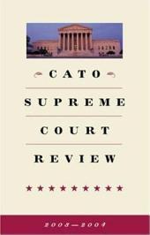 Cato Supreme Court Review 2003-2004: Volumes 2003-2004