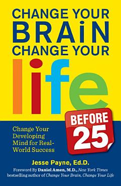 Change Your Brain  Change Your Life  Before 25  PDF