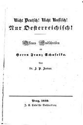 Nicht Deutsch! Nicht Russisch! Nur Österreichisch! Offenes Sendschreiben an Franz Schuselka