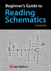 Beginner's Guide to Reading Schematics, Fourth Edition: Edition 4