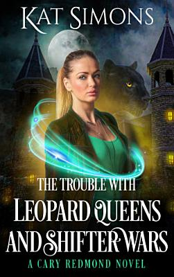 The Trouble with Leopard Queens and Shifter Wars PDF