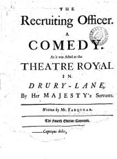 The Recruiting Officer: A Comedy. ... Written by Mr. Farquhar
