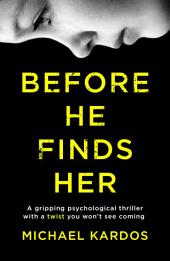 Before He Finds Her: A gripping psychological thriller with a twist you won't see coming