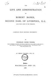 The Life and Administration of Robert Banks, Second Earl of Liverpool: Compiled from Original Documents, Volume 3