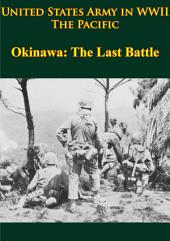 United States Army in WWII - the Pacific - Okinawa: the Last Battle: [Illustrated Edition]