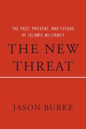 The New Threat: The Past, Present, and Future of Islamic Militancy