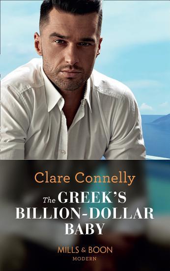 The Greek s Billion Dollar Baby  Mills   Boon Modern   Crazy Rich Greek Weddings  Book 1  PDF