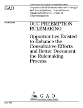 OCC preemption rulemaking opportunities existed to enhance the consultative efforts and better document the rulemaking process : report to the Subcommittee on Oversight and Investigations, Committee on Financial Services, House of Representatives.