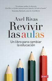 Revivir las aulas: Un libro para cambiar la educación
