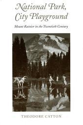 National Park, City Playground: Mount Rainier in the Twentieth Century