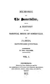 Memorie of the Somervilles: Being a History of the Baronial House of Somerville, Volume 1