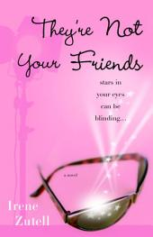 They're Not Your Friends: A Novel