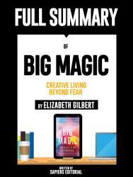 Full Summary Of  Big Magic  Creative Living Beyond Fear   By Elizabeth Gilbert  PDF