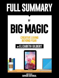 Full Summary Of  Big Magic  Creative Living Beyond Fear   By Elizabeth Gilbert  Book