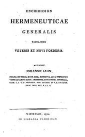 Enchiridion hermeneueticae generalis tabularum Veteris et Novi foederis