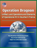 Operation Dragoon  Unified Land Operations and Elements of Operational Art in Southern France   Vital World War II Western Front Battle  PDF