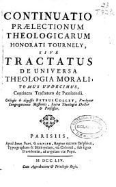 Continuatio praelectionum theologicarum Honorati Tournely sive Tractatus de Universa Theologia Morali tomus undecimus: continens Tractatum de Poenitentiâ