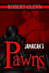 The Jamaican's Pawns