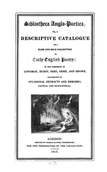Bibliotheca Anglo Poetica  Or  A Descriptive Catalogue Of A Rare And Rich Collection Of Early English Poetry  In The Possession Of Longman  Hurst  Rees  Orme  And Brown PDF
