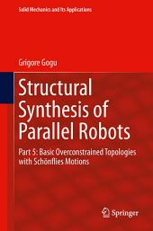 Structural Synthesis of Parallel Robots: Part 5: Basic Overconstrained Topologies with Schönflies Motions