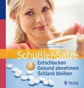 Schüßler-Salze: Entschlacken Gesund abnehmen Schlank bleiben: Mit 82 Rezepten, Ausgabe 3