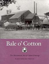 Bale O' Cotton: The Mechanical Art of Cotton Ginning
