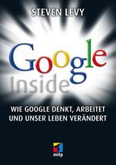 Google Inside: Wie Google denkt, arbeitet und unser Leben verändert