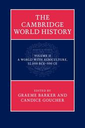 The Cambridge World History: Volume 2, A World with Agriculture, 12,000 BCE–500 CE