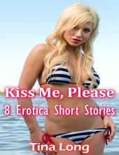Kiss Me, Please: 8 Erotica Short Stories