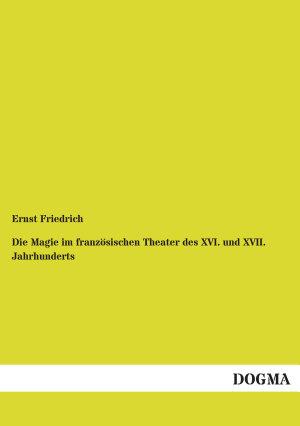 Die Magie Im Franz  sischen Theater Des Xvi  und Xvii  Jahrhunderts PDF