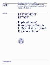 Retirement income implications of demographic trends for social security and pension reform : report to the chairman and ranking minority member, Special Committee on Aging, U.S. Senate